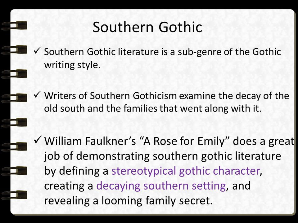 Southern Gothic Southern Gothic literature is a sub-genre of the Gothic writing style.