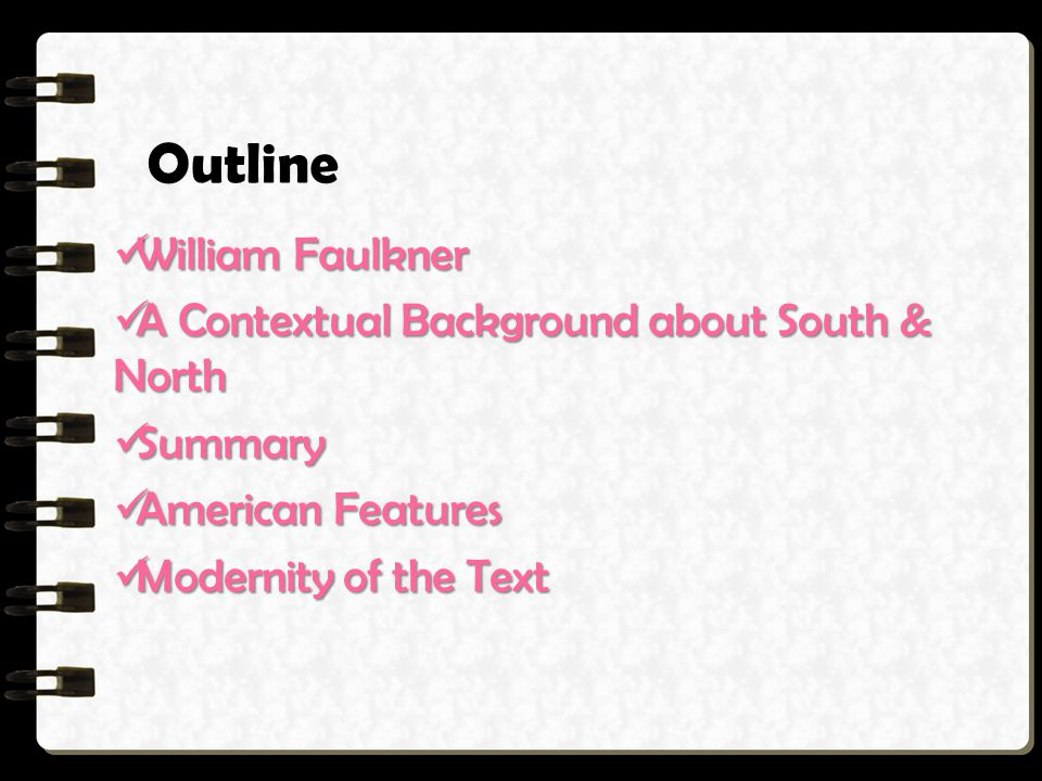 Outline William Faulkner A Contextual Background about South & North