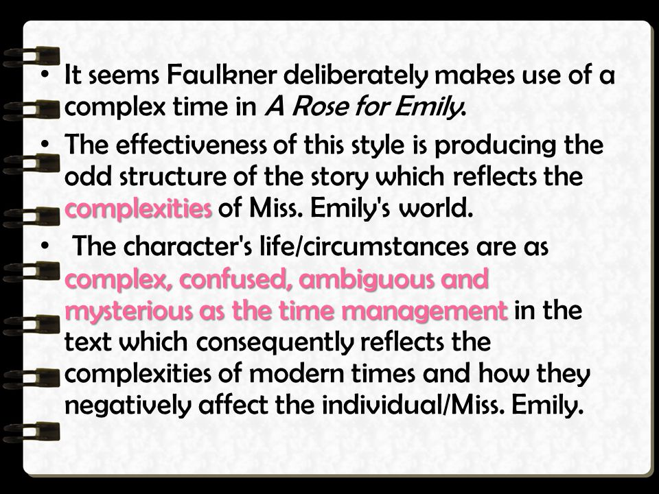 It seems Faulkner deliberately makes use of a complex time in A Rose for Emily.