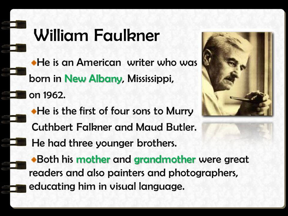 William Faulkner He is an American writer who was