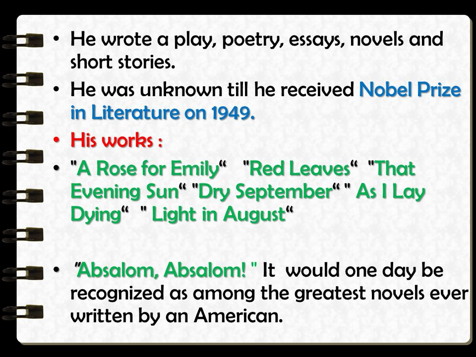 He wrote a play, poetry, essays, novels and short stories.