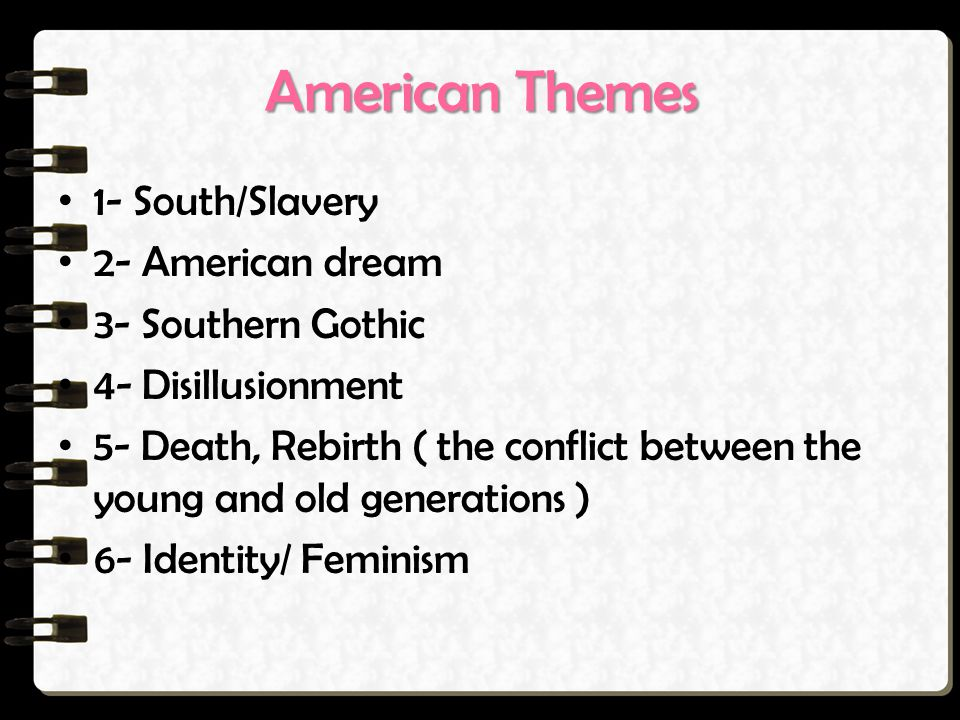 American Themes 1- South/Slavery 2- American dream 3- Southern Gothic
