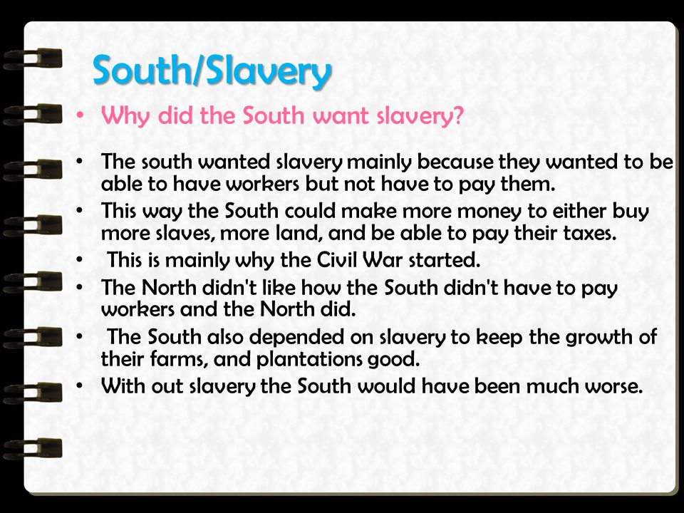 South/Slavery Why did the South want slavery