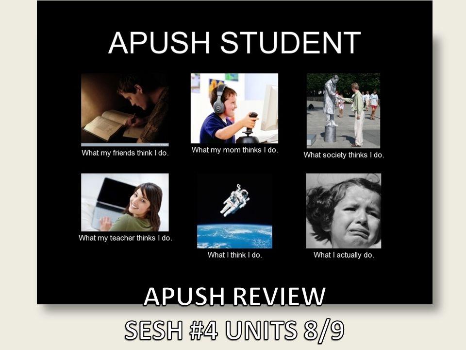 APUSH REVIEW SESH #4 UNITS 8/9