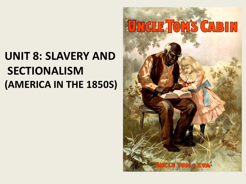 Unit 8: Slavery and Sectionalism (America in the 1850s)