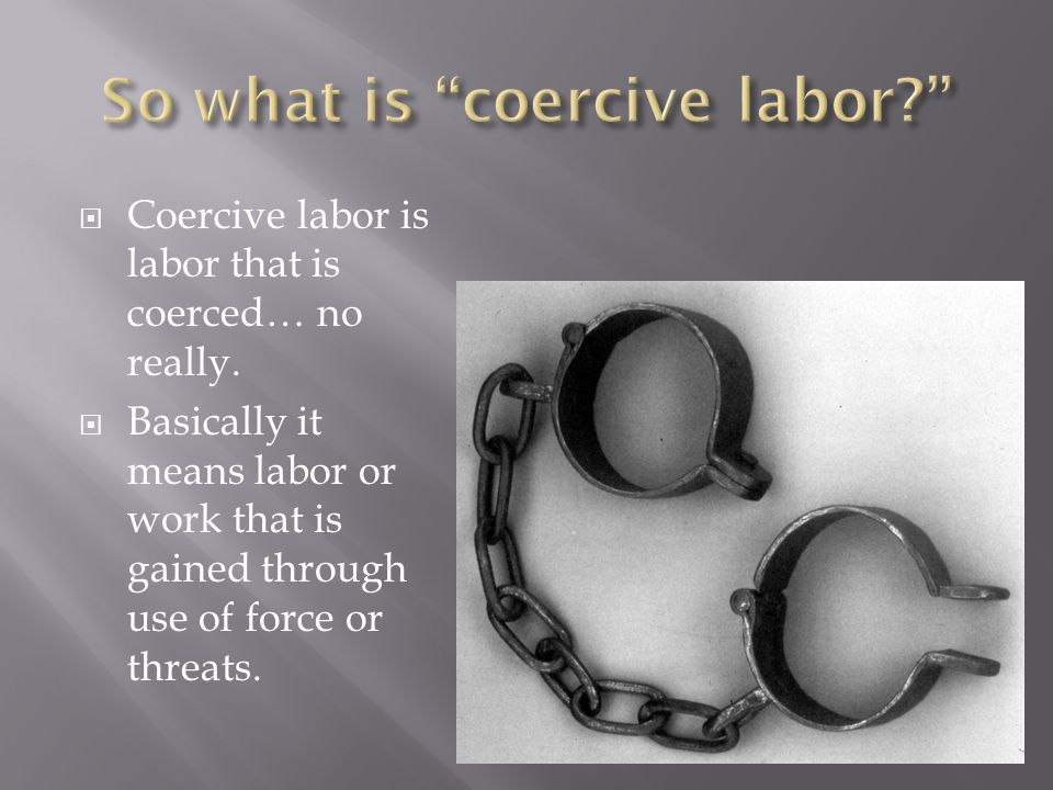 So what is coercive labor