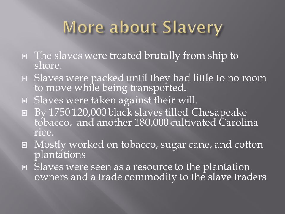 More about Slavery The slaves were treated brutally from ship to shore.