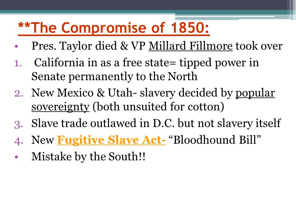 **The Compromise of 1850: Pres. Taylor died & VP Millard Fillmore took over.
