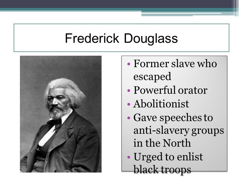 Frederick Douglass Former slave who escaped Powerful orator