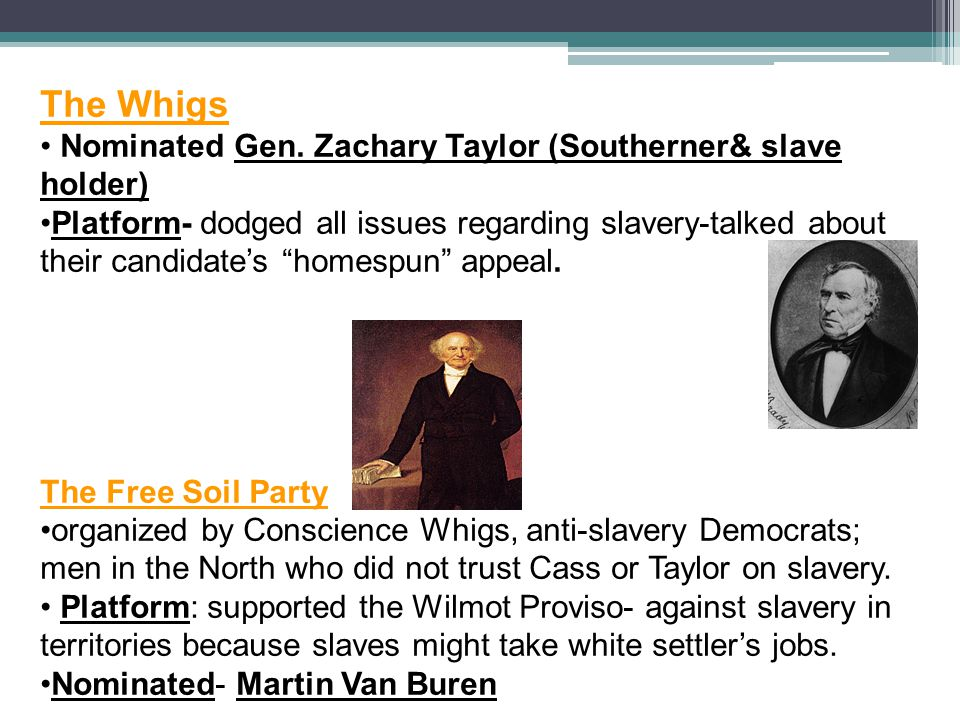 The Whigs Nominated Gen. Zachary Taylor (Southerner& slave holder)