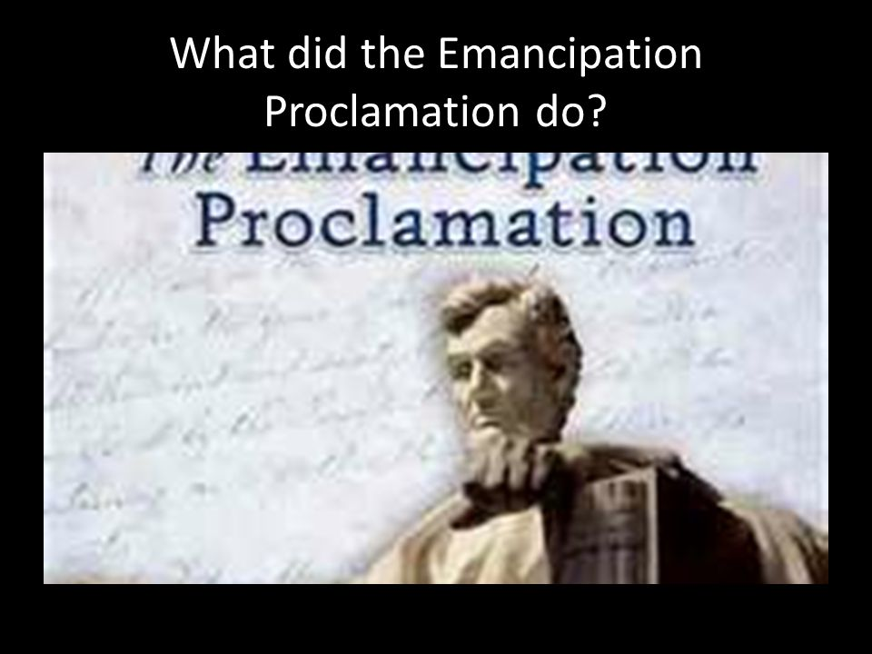 What did the Emancipation Proclamation do