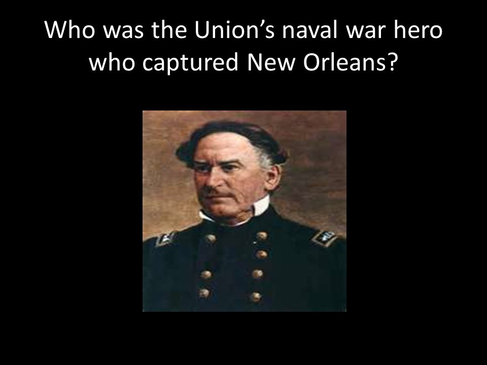Who was the Union's naval war hero who captured New Orleans