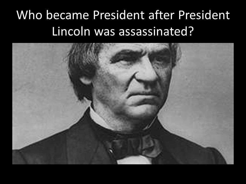 Who became President after President Lincoln was assassinated