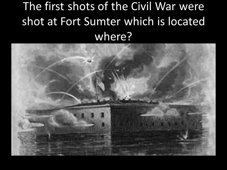 The first shots of the Civil War were shot at Fort Sumter which is located where