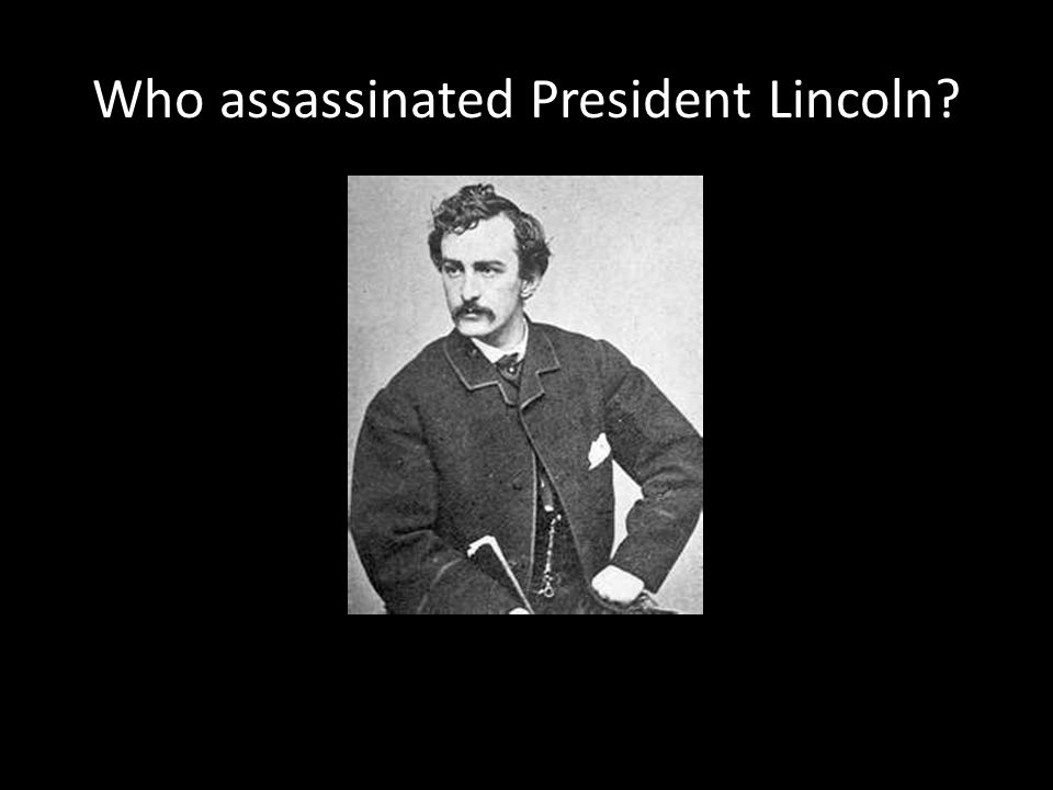 Who assassinated President Lincoln