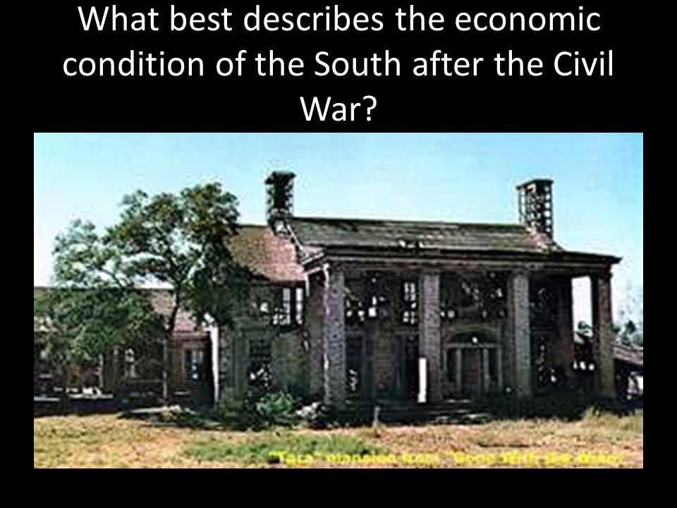 What best describes the economic condition of the South after the Civil War