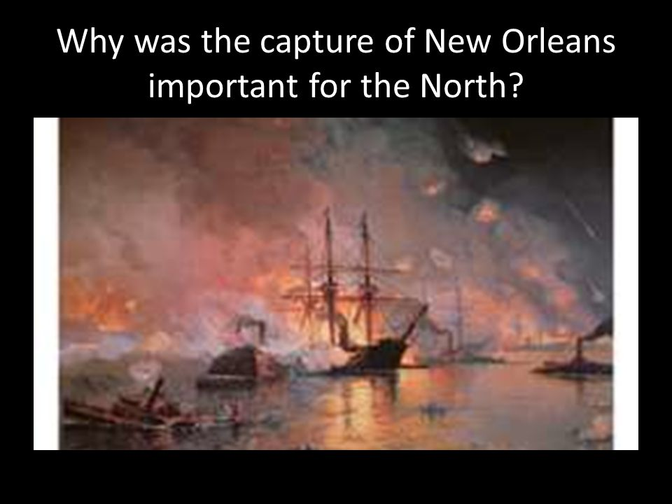 Why was the capture of New Orleans important for the North