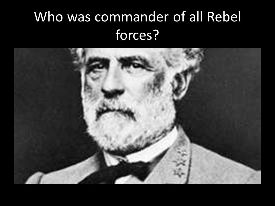 Who was commander of all Rebel forces