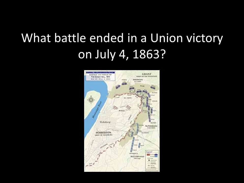 What battle ended in a Union victory on July 4, 1863