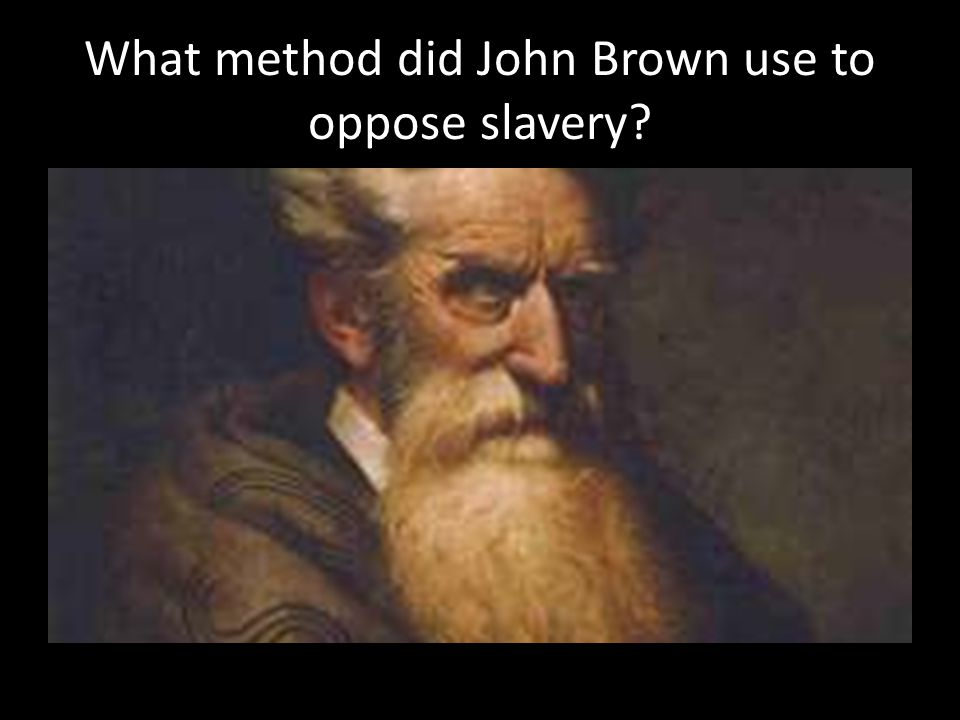 What method did John Brown use to oppose slavery