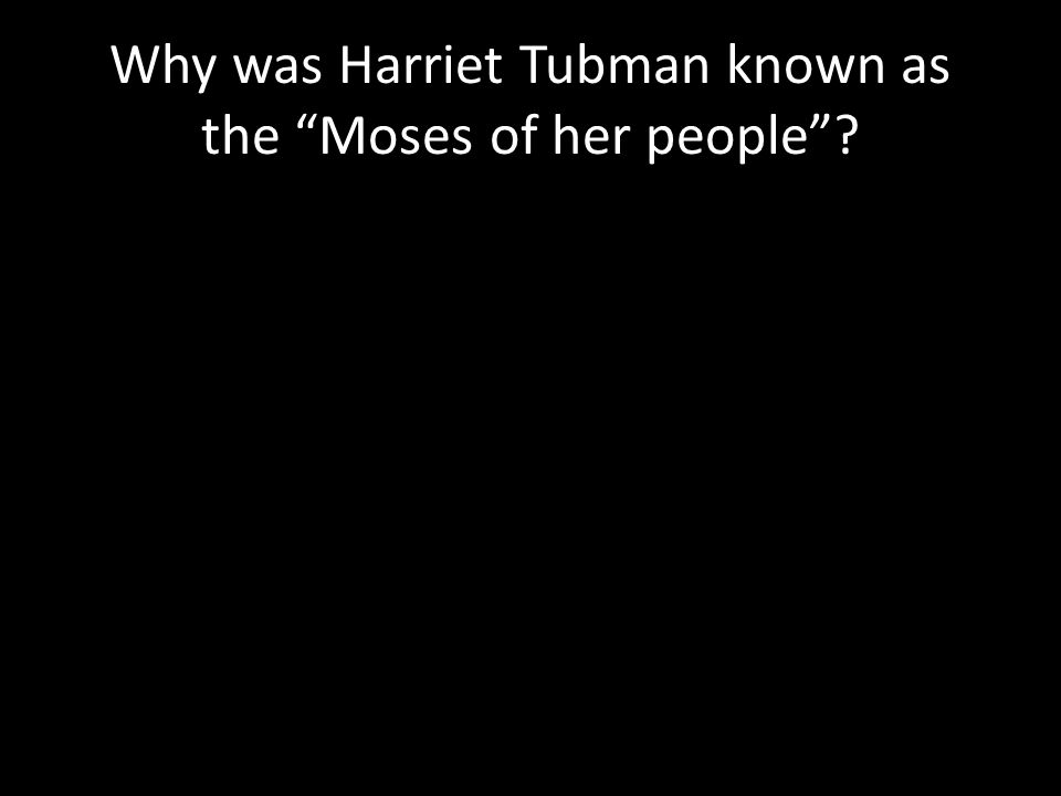 Why was Harriet Tubman known as the Moses of her people
