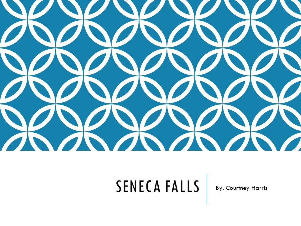 Seneca Falls By: Courtney Harris