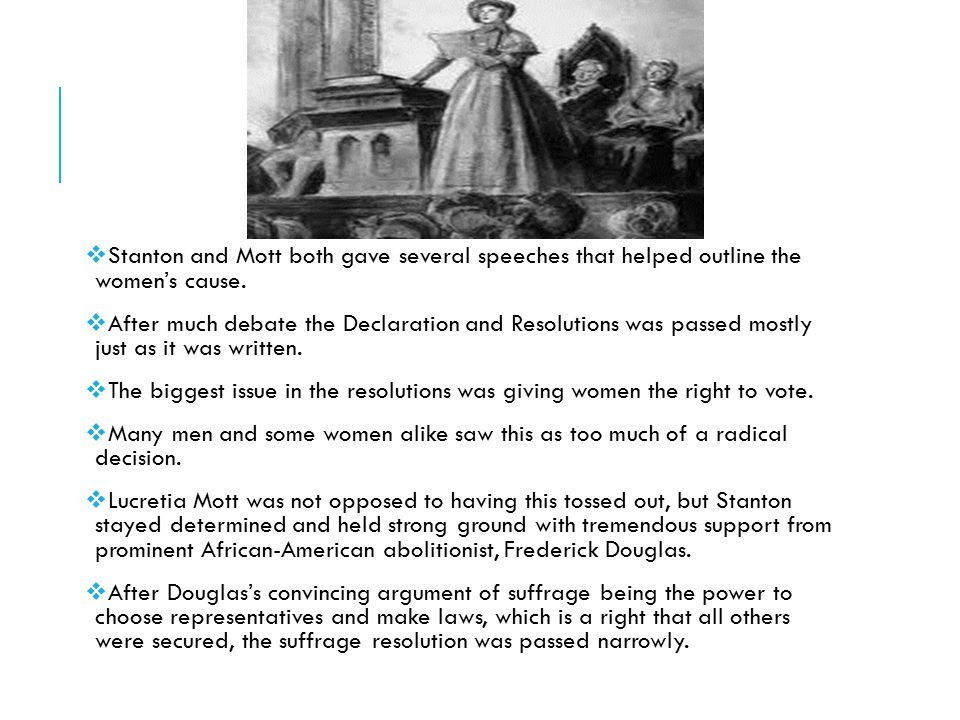 Stanton and Mott both gave several speeches that helped outline the women's cause.