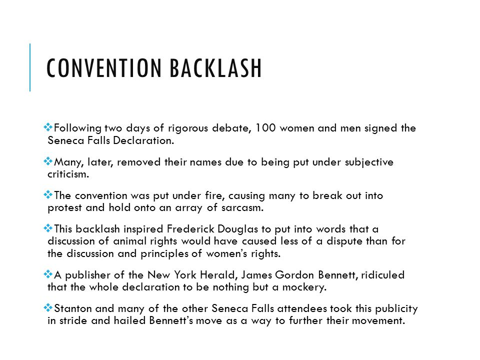 Convention backlash Following two days of rigorous debate, 100 women and men signed the Seneca Falls Declaration.
