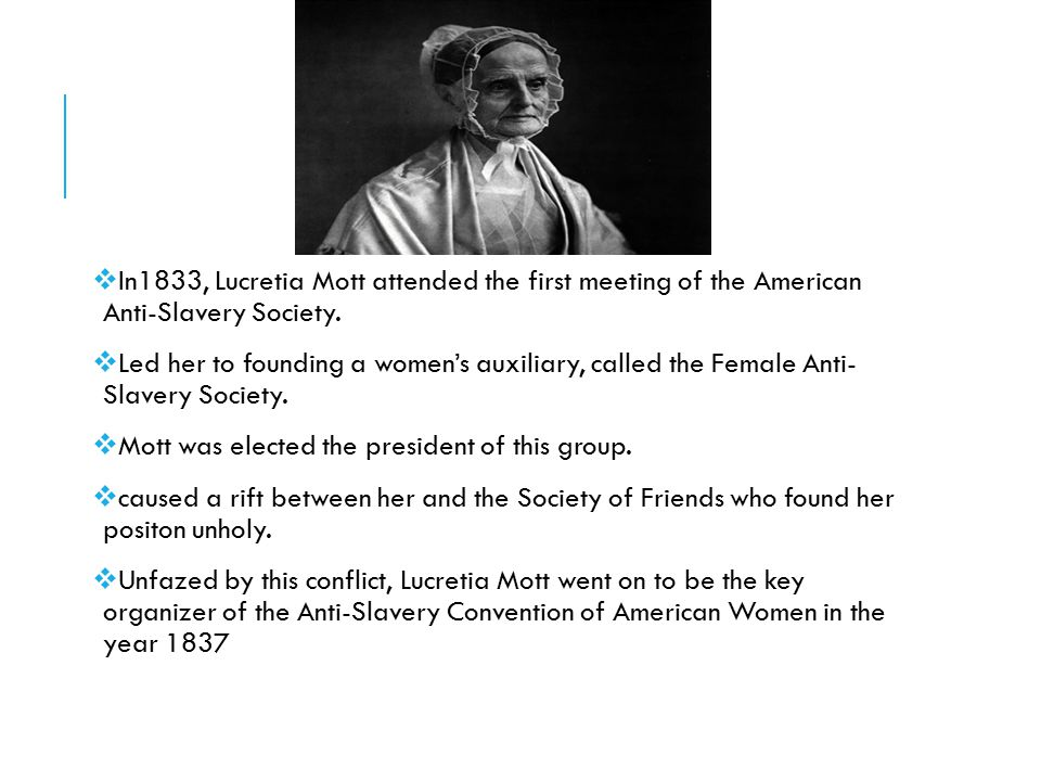 In1833, Lucretia Mott attended the first meeting of the American Anti-Slavery Society.