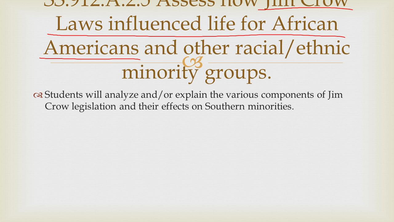 SS.912.A.2.5 Assess how Jim Crow Laws influenced life for African Americans and other racial/ethnic minority groups.