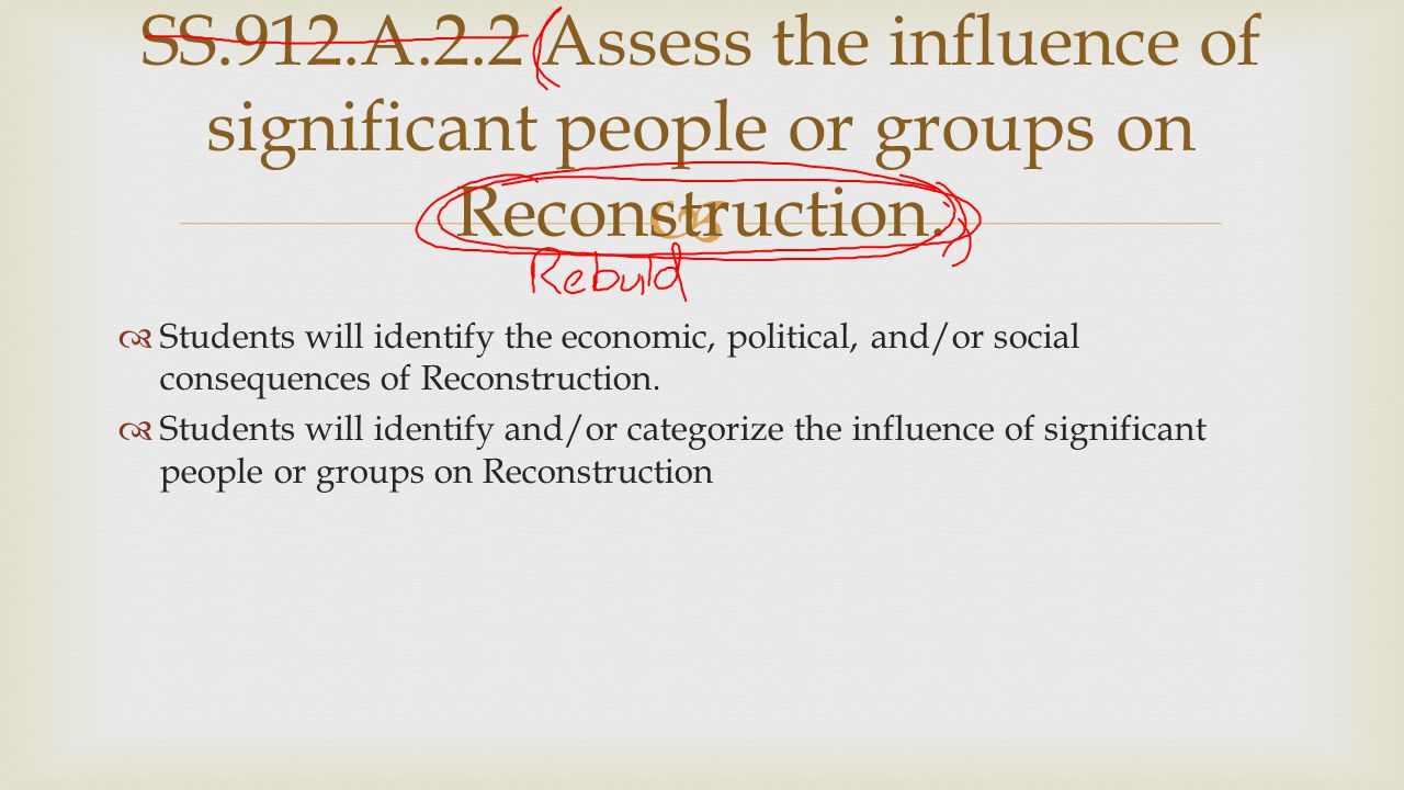 SS.912.A.2.2 Assess the influence of significant people or groups on Reconstruction.