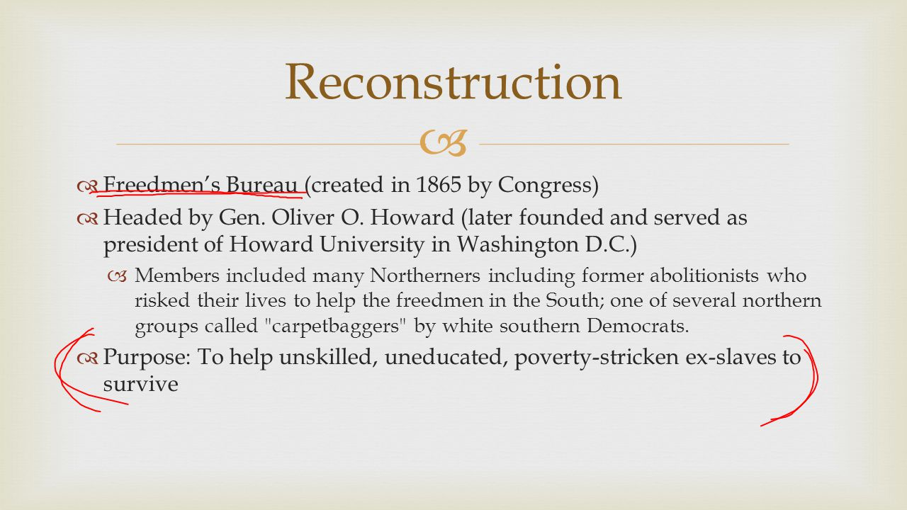 Reconstruction Freedmen's Bureau (created in 1865 by Congress)