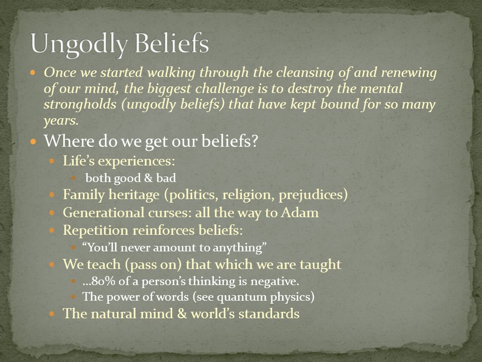 Ungodly Beliefs Where do we get our beliefs