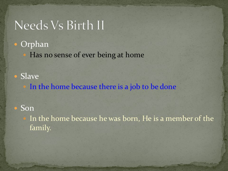 Needs Vs Birth II Orphan Slave Son Has no sense of ever being at home