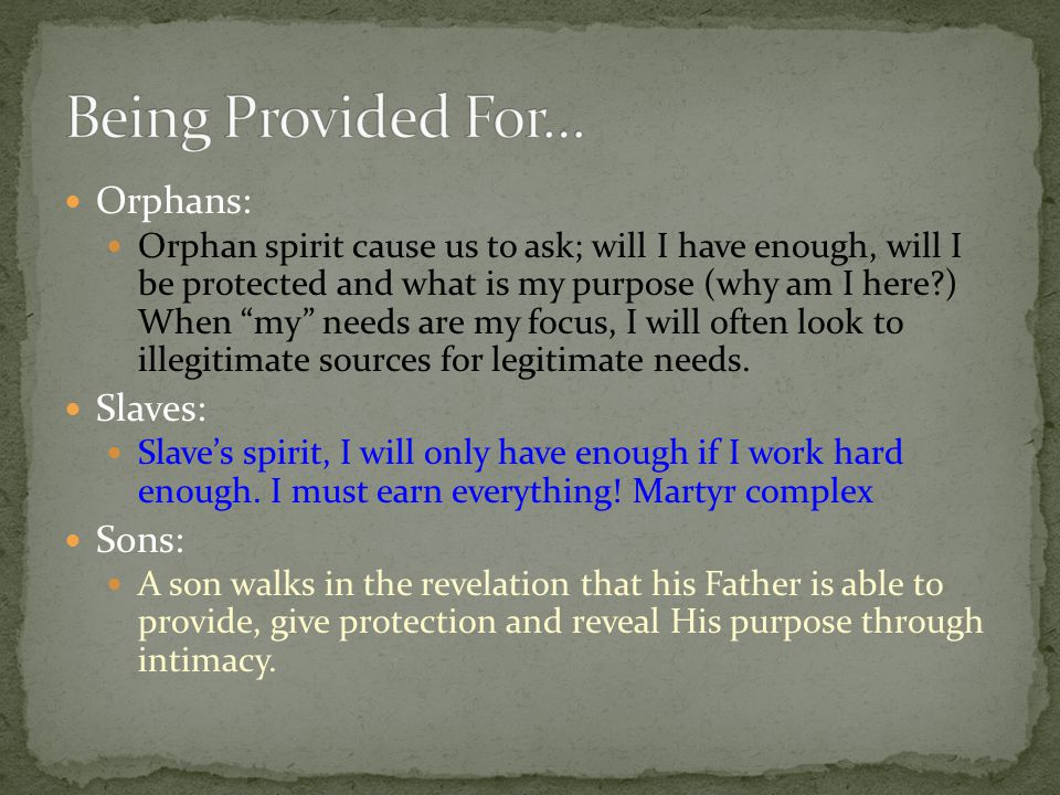 Being Provided For… Orphans: Slaves: Sons: