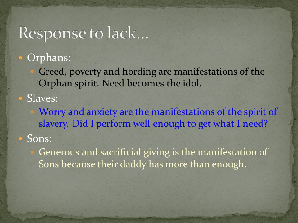Response to lack… Orphans: Slaves: Sons: