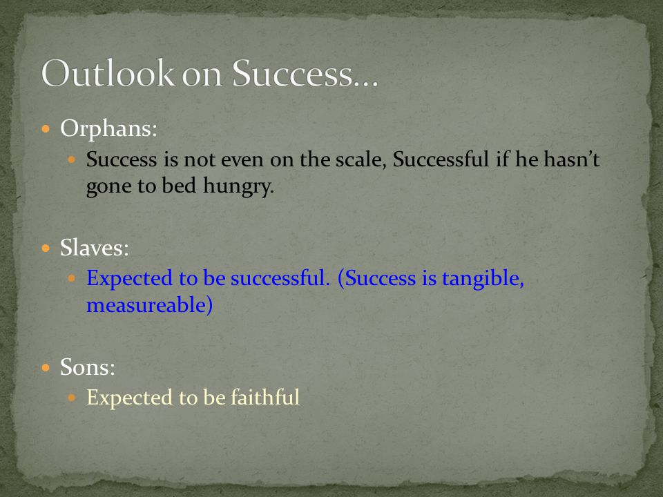 Outlook on Success… Orphans: Slaves: Sons: