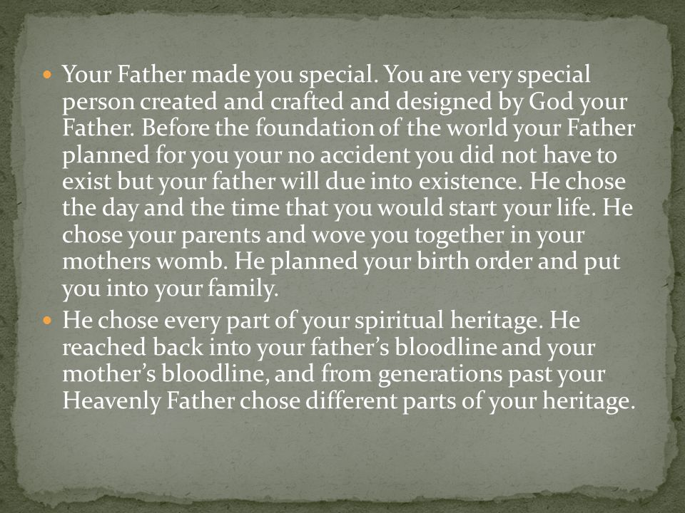 Your Father made you special