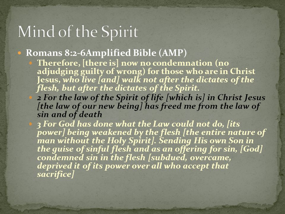Mind of the Spirit Romans 8:2-6Amplified Bible (AMP)
