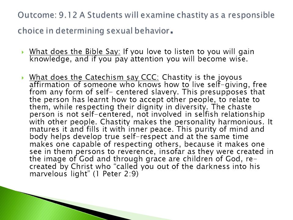 Outcome: 9.12 A Students will examine chastity as a responsible choice in determining sexual behavior.