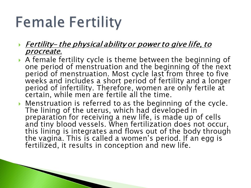 Female Fertility Fertility- the physical ability or power to give life, to procreate.