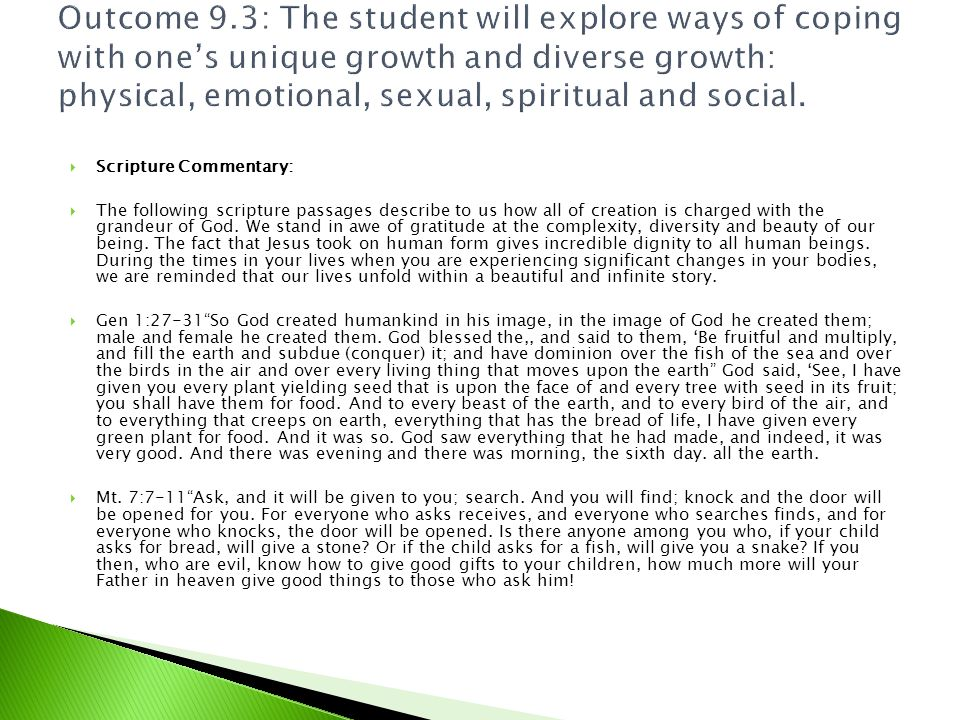 Outcome 9.3: The student will explore ways of coping with one's unique growth and diverse growth: physical, emotional, sexual, spiritual and social.