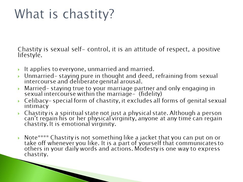 What is chastity Chastity is sexual self- control, it is an attitude of respect, a positive lifestyle.