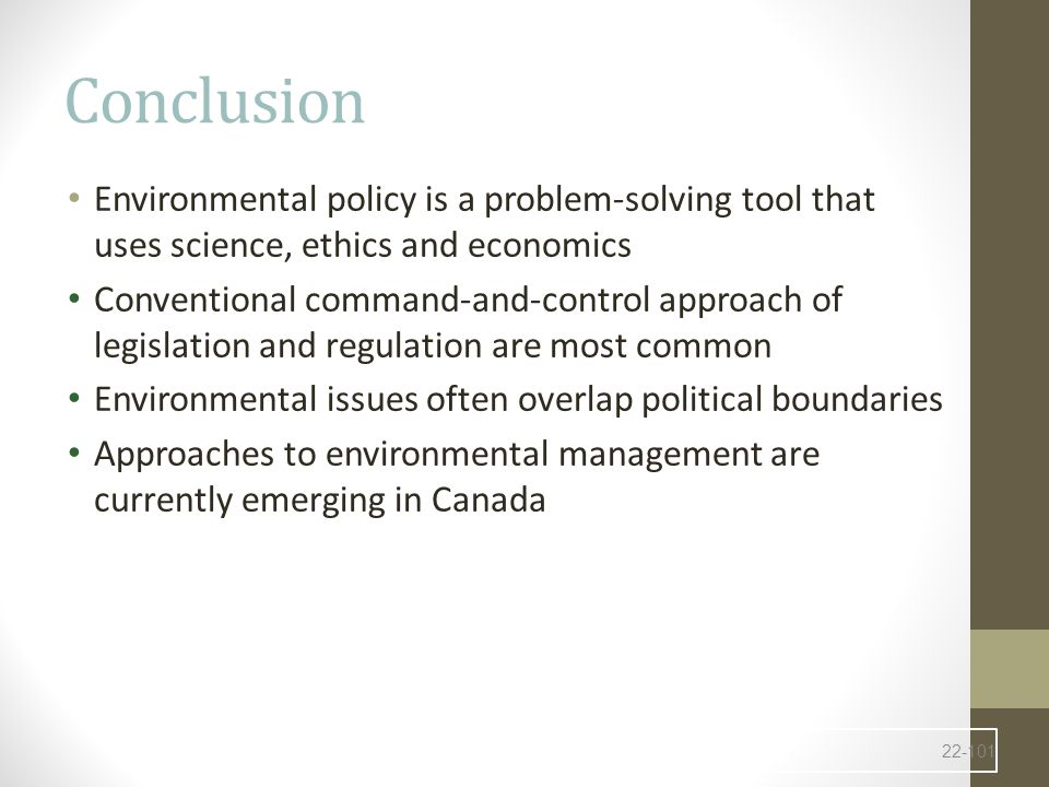Conclusion Environmental policy is a problem-solving tool that uses science, ethics and economics.