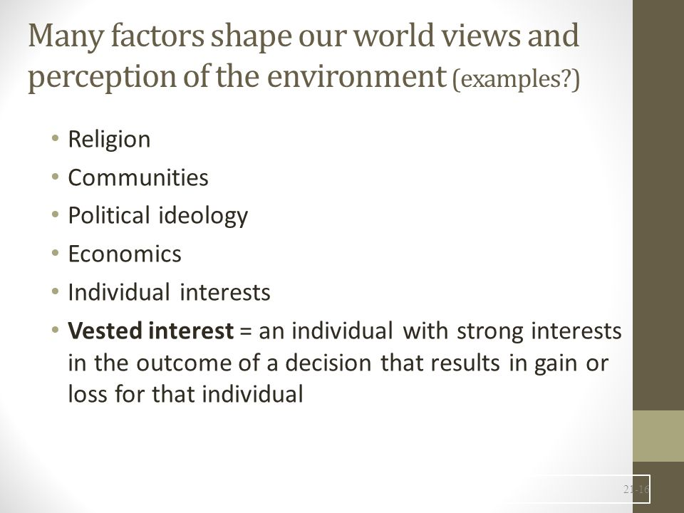 Many factors shape our world views and perception of the environment (examples )