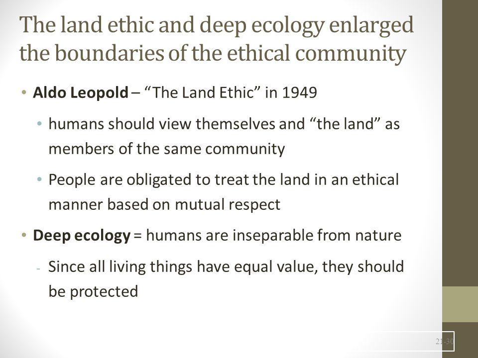 The land ethic and deep ecology enlarged the boundaries of the ethical community
