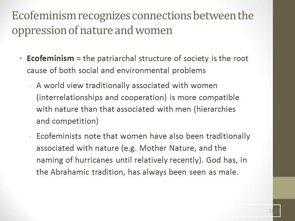 Ecofeminism recognizes connections between the oppression of nature and women