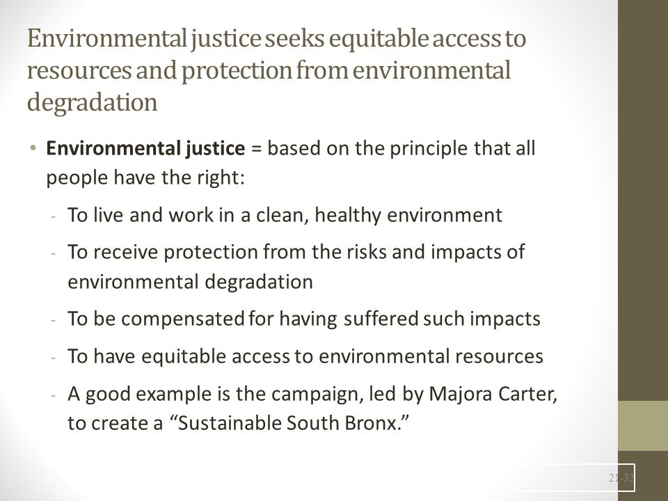 Environmental justice seeks equitable access to resources and protection from environmental degradation