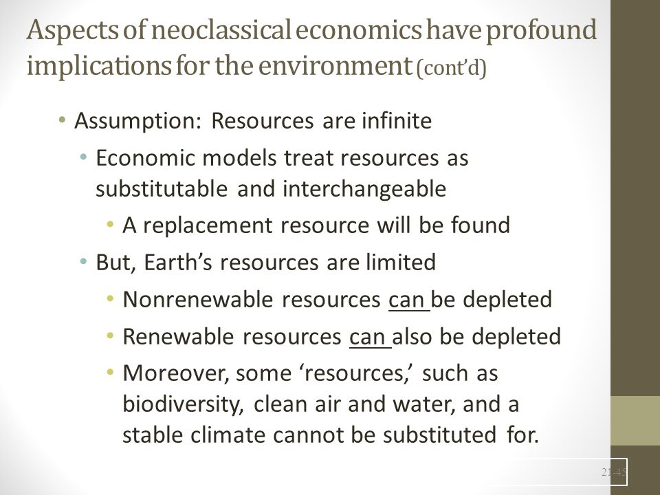 Aspects of neoclassical economics have profound implications for the environment (cont'd)