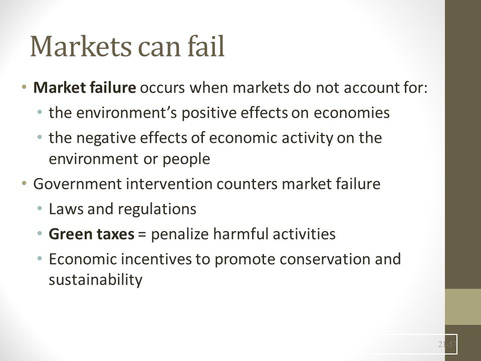 Markets can fail Market failure occurs when markets do not account for: the environment's positive effects on economies.